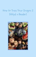 How to Train Your Dragon 2 (httyd x reader) by -dandelion11-