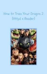 How to Train Your Dragon 2 (httyd x reader) cover