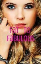 Fat To Fabulous by xoxoAbbeyxoxo