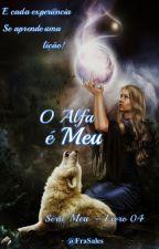 """O Alfa é Meu - Série Meu - """"EM BREVE"""" by FraSales"""