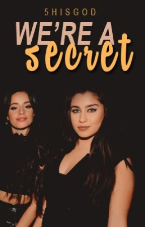 We're A Secret (Camren) by 5hisgod