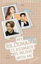 My Billionaire Clasmate is Inlove with Me by Bluespark1234angels