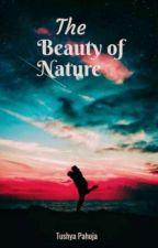 The Beauty Of Nature - Tushya Pahuja  by Tushya18