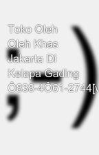 Toko Oleh Oleh Khas Jakarta Di Kelapa Gading Ô838-4Ô61-2744[wa] by toko140hargamurah