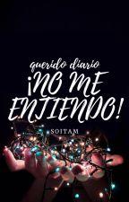 mi querido diario: ¡NO ME ENTIENDO! by soitamka