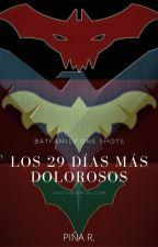 BatFamily One Shots || Los 29 Días Más Dolorosos by Karako29