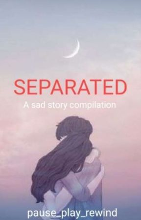 SEPARATED(A sad story compilation) by pause_play_rewind