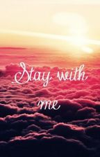 stay with me by mvsic_lover