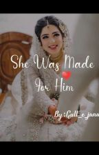 She Was Made For Him✔ by gulle_jana