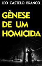 Gênese de um homicida by LeoCasteloBranco
