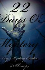 22 DAYS OF MYSTERY  (Completed) by Mysabhitery