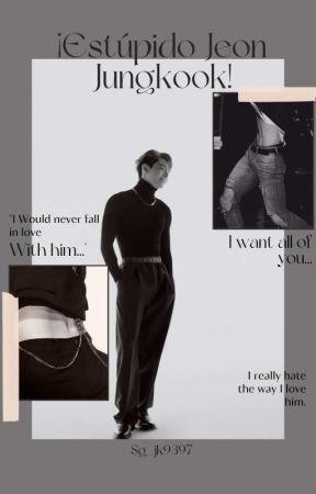 ¡Estúpido Jeon Jungkook! (Jungkook & Tn)   +18   [En Edición] by sg_jk9397
