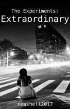 The Experiments: Extraordinary by seashell2013