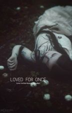 Loved For Once (Levi x Reader) by _h0neyBe3_