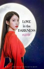 #LITD Love in the Darkness by shineyintoxicant