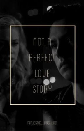 Not a Perfect love story by Majestic_Bughead