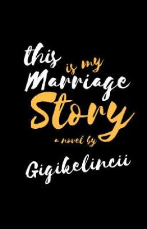 This is my marriage story by gigikelincii