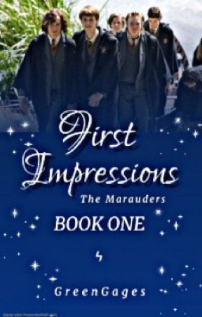 First Impressions ~ The Marauders by MissLacybee