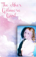 The Other Gilmore Girl (book one) by Eggosforever14