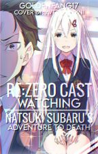 Re:Zero Cast Watching Natsuki Subaru's Adventure to Death by GoldenFang17
