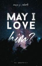 may i love him von MajaJaneRoberts