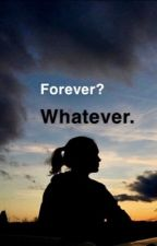 Forever? Whatever. by juliwalo