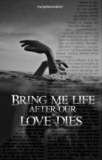 Bring me life after our love dies.  One shot by istjustafairy
