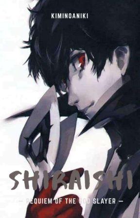 Shiraishi: Requiem Of The God Slayer by KimiNoAniki