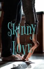 Skinny Love (completed) by 2129887Hb