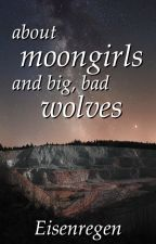 about moongirls and big, bad wolves by Eisenregen