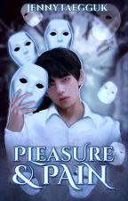 Pleasure and Pain by jennytaegguk
