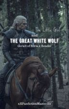 The Little Girl and The Great White Wolf | Geralt x child!Reader by XxFanfictionMasterxX