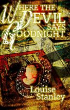 Where The Devil Says Goodnight by LouiseStanley1