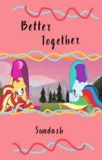 º Better Together º - SunDash  by TheNumber1Shipper