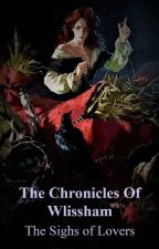 The Chronicles Of Wlissham :The Sighs of Lovers by Eryth_Athena