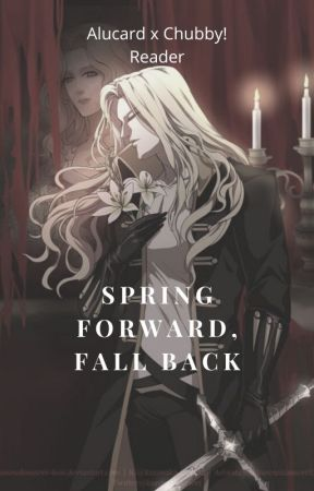 Spring Forward, Fall Back (Alucard x Chubby! Reader) by Moonshade_gothgirl