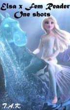 Elsa x Fem Reader One shots (Requests Closed) by elsa_snowflake1