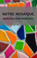 Notre mosaïque, morceau par morceau ... by fillette142