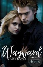 Wayward ➳ Edward Cullen ♡ Win!Sister by TwistedOver