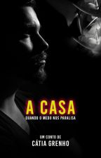 A Casa - Conto (Completo) by CatiaGrenho