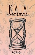 Kala (Biar waktu yang menjawabnya) by keyraq