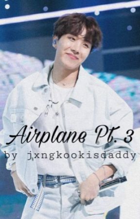 Airplane Pt. 3 - jhs by jxngkookisdaddy