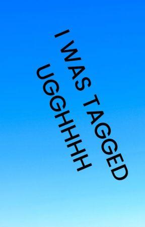 I was Tagged ugggghhhhhhh by _lowkey_obsessed_