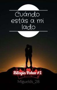 Cuando estás a mi lado ✔️ ( Bilogia Póker #1) cover