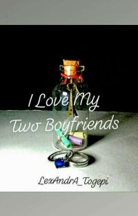 ILSeries 1: I Love My Two Boyfriends -COMPLETED- cover