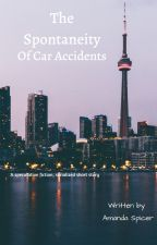The Spontaneity of Car Accidents by lilbitoshortstuff