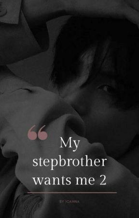 My stepbrother wants me 2 || 𝓶𝔂𝓰 𝔁 𝓻𝓮𝓪𝓭𝓮𝓻 by namjoanna