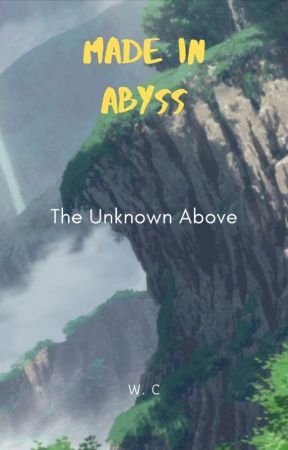Made in Abyss: The Unknown Above by WhimsicalCinderstorm