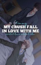 My Crush Fall in Love with Me by KristtpsTim