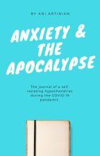 Anxiety & the Apocalypse by aniartinian